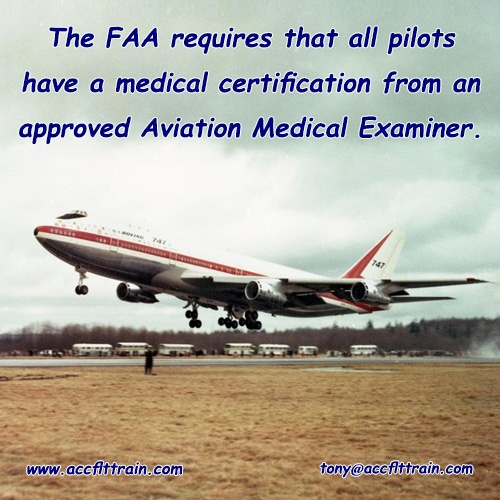 The FAA requires that all pilots have a medical certification from an approved Aviation Medical Examiner.